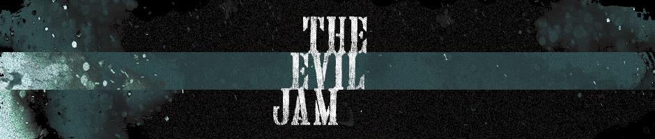The Evil Jam